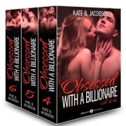 Boxed Set: Obsessed with a Billionaire, Vol. 4-6 ebook by Kate B. Jacobson