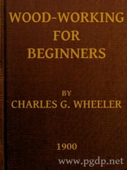 Woodworking for Beginners (Illustrated) ebook by Charles Gardner Wheeler