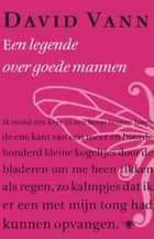 Een legende over goede mannen ebook by Arjaan van Nimwegen, David Vann
