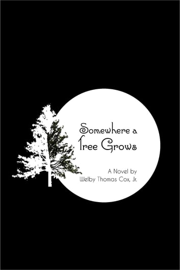 Somewhere a Tree Grows - With Nourishing by a Lawyer ebook by Welby Thomas Cox, Jr.