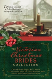 The Victorian Christmas Brides Collection - 9 Women Dream of Perfect Christmases during the Victorian Era ebook by C.J. Chase, Susanne Dietze, Rita Gerlach,...