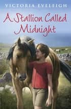 A Stallion Called Midnight ebook by Victoria Eveleigh