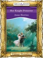 Her Knight Protector (Mills & Boon Historical) ebook by Anne Herries