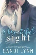 A Beautiful Sight ebook by Sandi Lynn