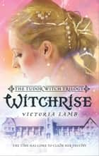 Witchrise ebook by Victoria Lamb