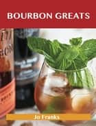 Bourbon Greats: Delicious Bourbon Recipes, The Top 65 Bourbon Recipes ebook by Jo Franks