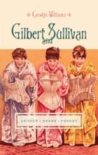 Gilbert and Sullivan ebook by Carolyn Williams