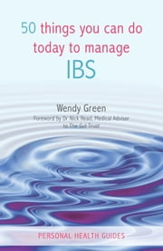 50 Things You Can Do Today to Manage IBS ebook by Wendy Green,Dr. Nick Read