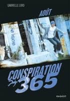 Conspiration 365 - Aout ebook by Gabrielle Lord