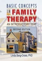 Basic Concepts in Family Therapy - An Introductory Text, Second Edition ebook by Linda Berg Cross