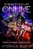 Continue Online Part Three: Realities ebook by Stephan Morse
