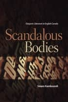 Scandalous Bodies - Diasporic Literature in English Canada ebook by Smaro Kamboureli