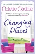 Changing Places ebook by Colette Caddle