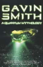 A Quantum Mythology ebook by Gavin G. Smith