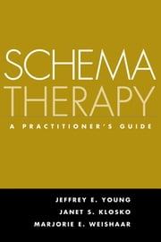 Schema Therapy - A Practitioner's Guide ebook by Jeffrey E. Young, PhD,Janet S. Klosko, Phd,Marjorie E. Weishaar, Phd