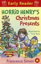 Horrid Henry Early Reader: Horrid Henry's Christmas Presents - Book 19 ebook by Francesca Simon, Tony Ross