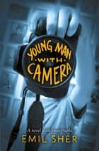 Young Man with Camera ebook by Emil Sher