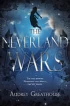 The Neverland Wars ebook by Audrey Greathouse
