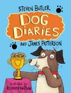 Dog Diaries ebook by Steven Butler, James Patterson, Richard Watson