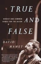True and False - Heresy and Common Sense for the Actor eBook by David Mamet