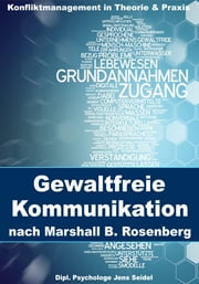 Gewaltfreie Kommunikation nach Marshall B. Rosenberg - Konfliktmanagement in Theorie und Praxis ebook by Kobo.Web.Store.Products.Fields.ContributorFieldViewModel