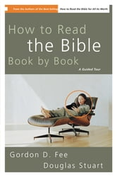 How to Read the Bible Book by Book - A Guided Tour ebook by Gordon D. Fee