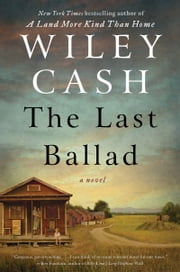 The Last Ballad - A Novel ebook by Wiley Cash