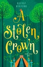 A Stolen Crown ebook by Kelsey Keating