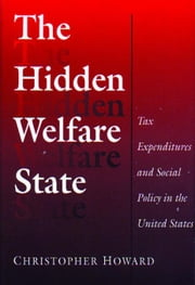The Hidden Welfare State: Tax Expenditures and Social Policy in the United States ebook by Howard, Christopher