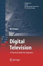 Digital Television - A Practical Guide for Engineers ebook by Walter Fischer
