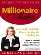 The Millionaire Maker : Act, Think, and Make Money the Way the Wealthy Do: Act, Think, and Make Money the Way the Wealthy Do - Act, Think, and Make Money the Way the Wealthy Do e-bog by Loral Langemeier