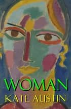 Woman (a feminist literature classic) ebook by Kate  Austin