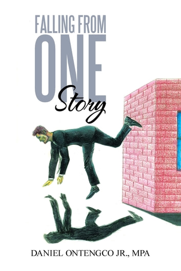 Falling from One Story ebook by Daniel Ontengco Jr., MPA