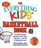 The Everything Kids' Basketball Book - The all-time greats, legendary teams, today's superstars—and tips on playing like a pro ebook by Bob Schaller, Dave Harnish