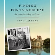 Finding Fontainebleau - An American Boy in France audiobook by Thad Carhart