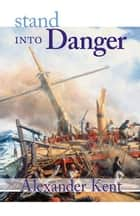 Stand Into Danger ebook by Kent, Alexander