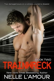 Trainwreck 2 - Trainwreck, #2 ebook by Nelle L'Amour
