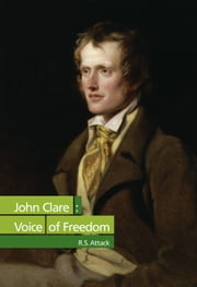 John Clare: Voice of Freedom ebook by R. S. Attack