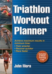 Triathlon Workout Planner ebook by John M. Mora