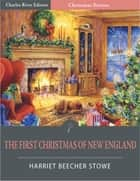 The First Christmas of New England (Illustrated Edition) ebook by Harriet Beecher Stowe