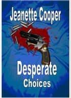 Desperate Choices ebook by Jeanette Cooper