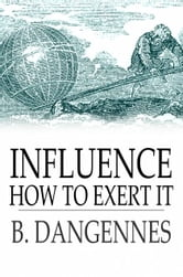 Influence - How to Exert It ebook by B. Dangennes,Yoritomo-Tashi