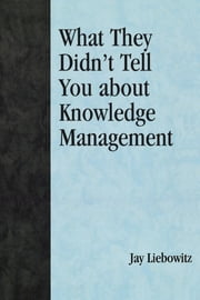 What They Didn't Tell You About Knowledge Management ebook by Jay Liebowitz
