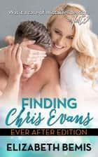 Finding Chris Evans - The Ever After Edition ebook by Elizabeth Bemis