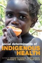 Social Determinants of Indigenous Health eBook by Bronwyn Carson, Terry Dunbar, Richard D Chenhall,...
