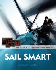 Sail Smart: Understand the Instruments On-Board your Boat to Sail Faster, Make the Right Calls & Win Races ebook by Mark Chisnell