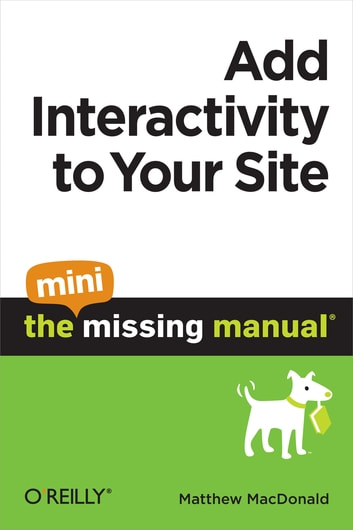 Add Interactivity to Your Site: The Mini Missing Manual ebook by Matthew MacDonald
