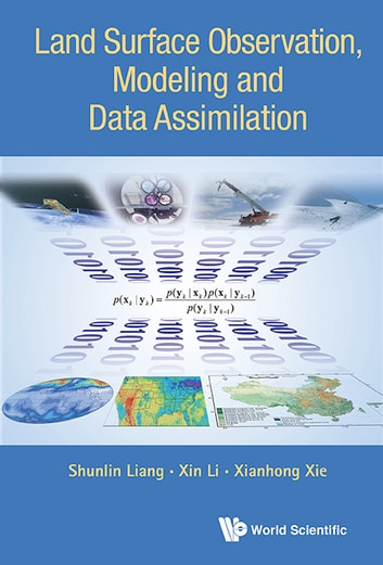 Land Surface Observation, Modeling and Data Assimilation ebook by Shunlin Liang,Xin Li,Xianhong Xie