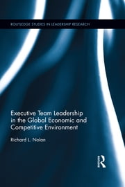 Executive Team Leadership in the Global Economic and Competitive Environment ebook by Richard L. Nolan