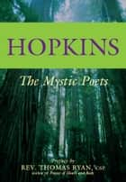 Hopkins - The Mystic Poets ebook by Gerard Manley Hopkins, Rev. Thomas Ryan, CSP